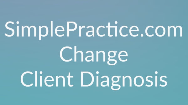 SimplePractice Change Client Diagnnosis
